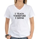 I Teach, Therefore I Drink Women's V-Neck T-Shirt