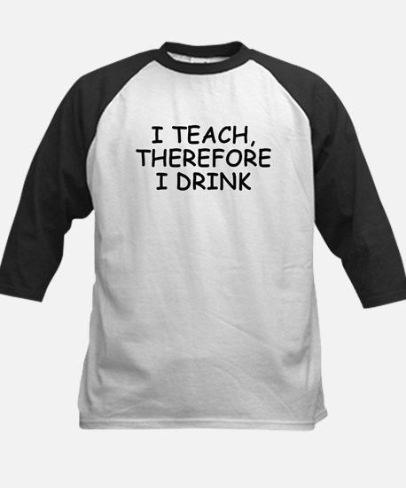 I Teach, Therefore I Drink Kids Baseball Jersey