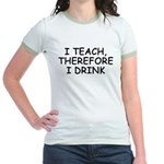 I Teach, Therefore I Drink Jr. Ringer T-Shirt