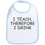 I Teach, Therefore I Drink Bib