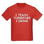 I Teach, Therefore I Drink Kids Dark T-Shirt