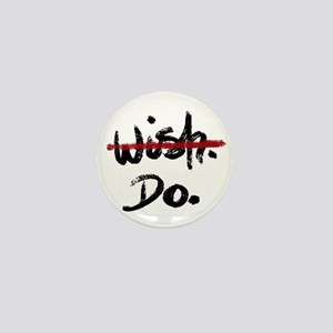Inspiring quote- don't wish, Mini Button (10 pack)