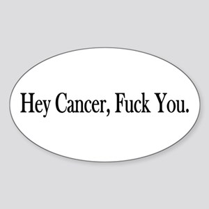 Hey Cancer Fuck You Oval Sticker