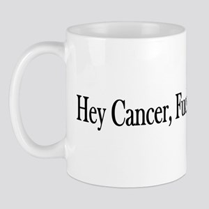 Hey Cancer Fuck You Mug