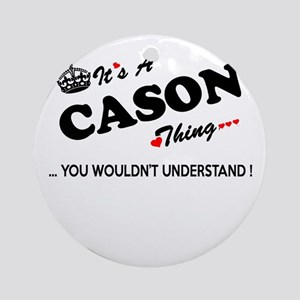 CASON thing, you wouldn't understan Round Ornament