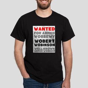 WANTED - WOBERT WOBINSON - ARMED WOBBER! T-Shirt