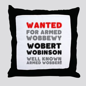 WANTED - WOBERT WOBINSON - ARMED WOBB Throw Pillow