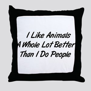 Animals Better Than People Throw Pillow