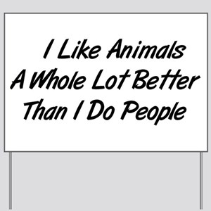 Animals Better Than People Yard Sign