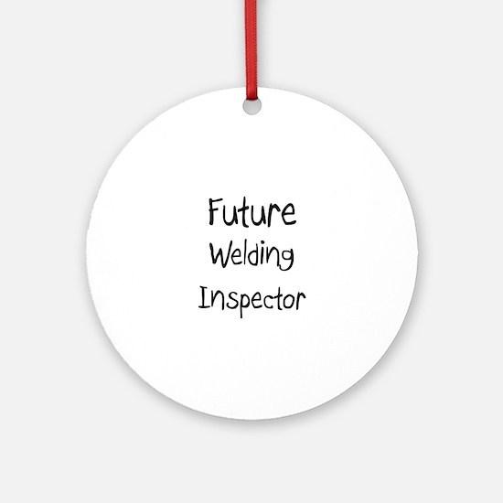 Future Welding Inspector Ornament (Round)