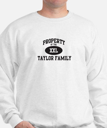 Property of Taylor Family Sweatshirt