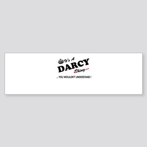 DARCY thing, you wouldn't understan Bumper Sticker