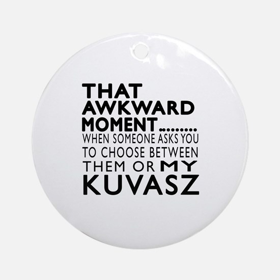 Awkward Kuvasz Dog Designs Round Ornament