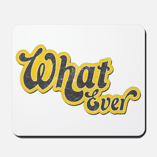 Sarcastic What Ever Mousepad