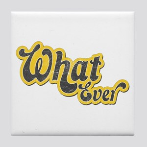 Sarcastic What Ever Tile Coaster