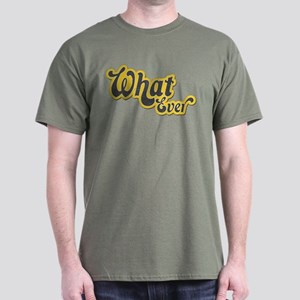 Sarcastic What Ever Dark T-Shirt