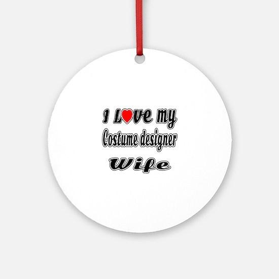 I Love My COSTUME DESIGNER Wife Round Ornament