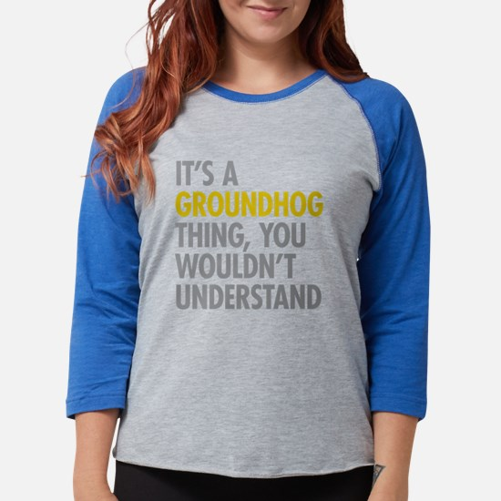 Its A Groundhog Thing Long Sleeve T-Shirt