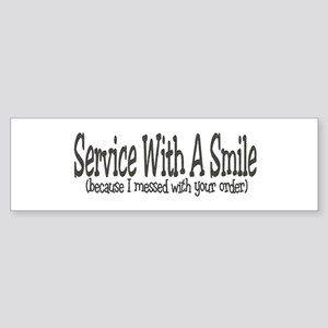 Service With A Smile (because Bumper Sticker