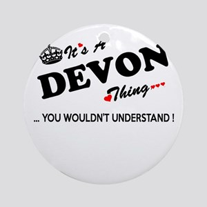 DEVON thing, you wouldn't understan Round Ornament