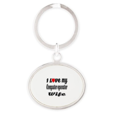 I Love My COMPUTER OPERATOR Wife Oval Keychain