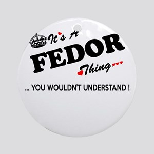FEDOR thing, you wouldn't understan Round Ornament