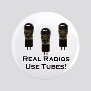 "Real Radios Use Tubes! 3.5"" Button"