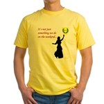 Not Just Belly Dancing Yellow T-Shirt