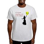 Not Just Belly Dancing Light T-Shirt