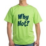 Why Not? Green T-Shirt