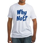 Why Not? Fitted T-Shirt