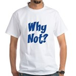 Why Not? White T-Shirt