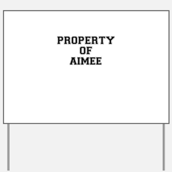 Property of AIMEE Yard Sign