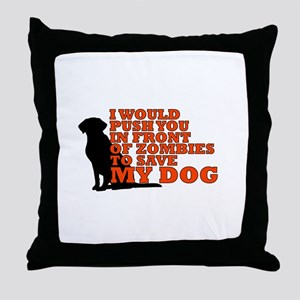 I would push you in front of zombies Throw Pillow