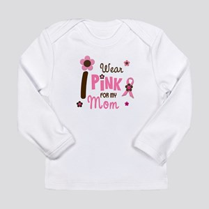I Wear Pink For My Mom 12 Long Sleeve T-Shirt