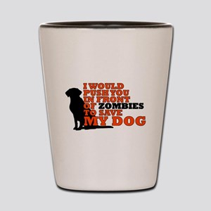I would push you in front zombies to sa Shot Glass