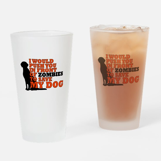 I would push you in front zombies t Drinking Glass