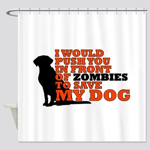 I would push you in front zombies t Shower Curtain