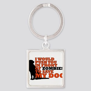 I would push you in front zombies to sav Keychains