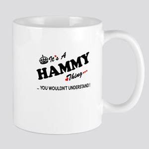HAMMY thing, you wouldn't understand Mugs