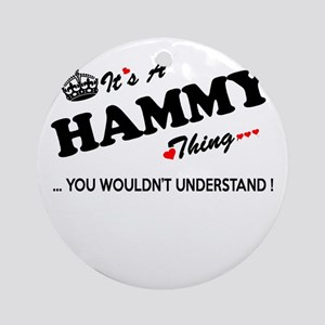 HAMMY thing, you wouldn't understan Round Ornament
