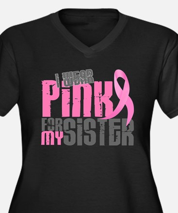 I Wear Pink For My Sister 6.2 Plus Size T-Shirt