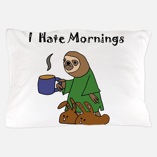 Funny Sloth Hates Mornings Pillow Case