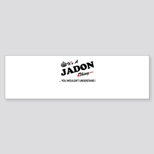 JADON thing, you wouldn't understan Bumper Sticker