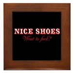 Nice Shoes, Want to fuck? Framed Tile