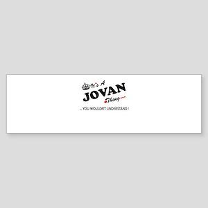 JOVAN thing, you wouldn't understan Bumper Sticker