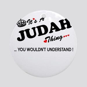 JUDAH thing, you wouldn't understan Round Ornament