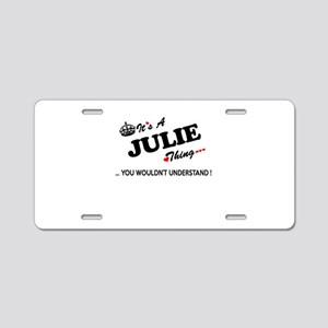 JULIE thing, you wouldn't u Aluminum License Plate