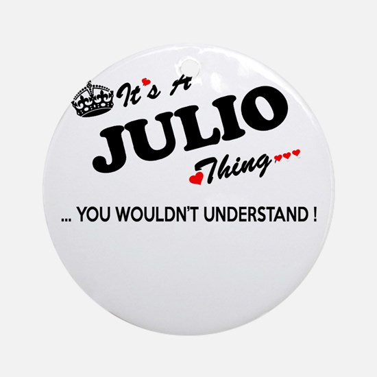 JULIO thing, you wouldn't understan Round Ornament