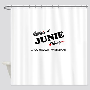 JUNIE thing, you wouldn't understan Shower Curtain